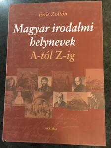 Magyar irodalmi helynevek A-tól Z-ig by Erős Zoltán / Hungarian literary location names from A to Z / Akkord kiadó 2004 / Hardcover (9639429597)