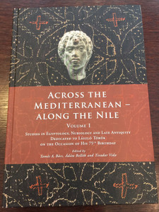 Across the Mediterranean - Along the Nile Volume 1 by Tamás A. Bács, Ádám Bollók and Tivadar Vida / Studies in Egyptology, Nubiology and Late Antiquity dedicated to László Török / Hardcover / Hungarian Academy of Sciences - Museum of Fine Arts 2018 (9786155766114)