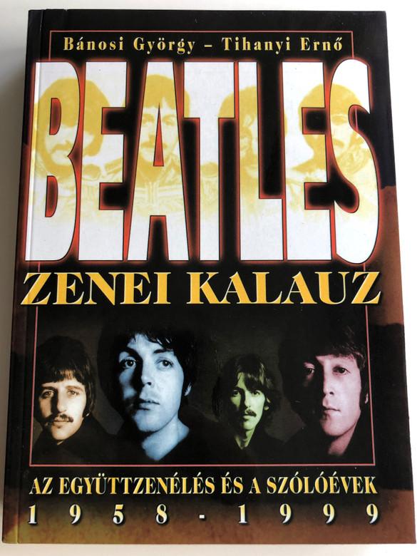 Beatles - Zenei Kalauz by Bánosi György - Tihanyi Ernő / Az együttzenélés és a szólóévek 1958-1999 / Hungarian book - Beatles musical guide / Band and solo years 1958-1999 / Anno Kiadó / Paperback (9638538953)