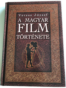 A magyar film története by Veress József / The history of Hungarian films - cinematography / Anno Kiadó 2005 / Hardcover (9633754542)