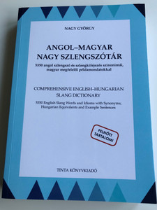 Angol-Magyar nagy Szlengszótár by Nagy György / Comprehensive English - Hungarian Slang Dictionary / 5350 English Slang Words and Idioms with Synonyms, Hungarian Equivalents and Example Sentences / Tinta könyvkiadó 2020 / Paperback (9789634092483)