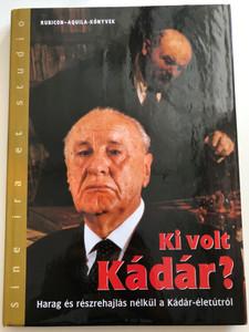 Ki volt Kádár? by Rácz Árpád / Harag és részrehajlás nélkül a Kádár-életútról / Rubicon-Aquila-Könyvek 2001 / Hardcover / Who was Kadar? (9636791414)