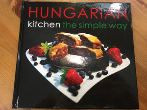 Hungarian kitchen the simple way by Ildikó Kolozsvári / Soups, Main Courses, Desserts / CasteloArt - Bear Books / Hardcover (9789638896360)
