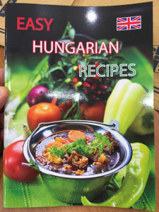 Easy Hungarian Recipes by Ilidkó Kolozsvári / Simple Hungarian Recipes / Jókai Bean Soup, Catfish Paprikash, Stuffed Cabbage, Hungarian Cream Puffs / Bear Books Publishing (9786155148507)