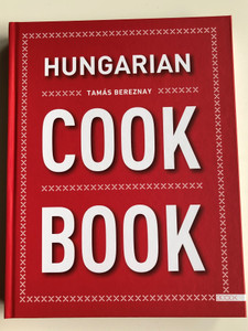 Hungarian Cook Book by Tamás Bereznay / Boook Publishing 2019 / For foreigner fans of the Hungatian cuisine / Hardcover (9789638938237)