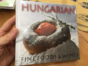 Hungarian Fine Foods & Wines - The Perfect Pairing / CasteloArt Publishing 2013 / Hardcover (9789638896391)