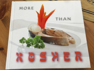 More than kosher by Ildikó Kolozsvári / Explore a wealth of Gastronomy to the zenith of your imagination / Jewish and Kosher food recipes / Hardcover / CasteloArt Publishing (9786155148118)
