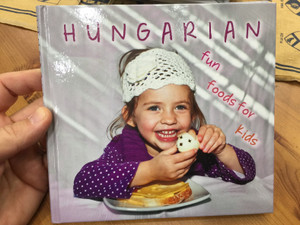 Hungarian fun foods for kids by Ildikó Kolozsvári, István Hajni / English edition of Magyaros mókás ételek piciknek / Hardcover / CasteloArt - Bear Books (9786155148262)