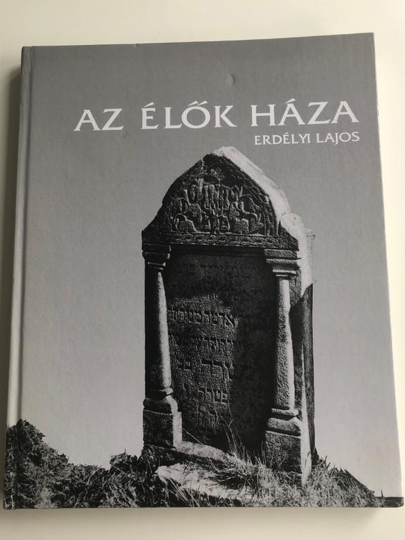 Az élők háza by Erdélyi Lajos / The House of the Living / English - Hungarian bilingual book / English translation by Tibor Szendrei / Héttorony Publishing House / Jewish tombs and tombstones (9637855556)