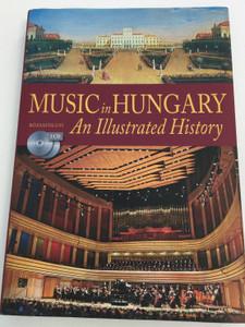 Music in Hungary - An Illustrated History by Batta András, Eckhardt Mária, Kárpáti János / Hardcover book with 2 CDs / Translated by Bernard Adams / Rózsavölgyi és Co. 2011 / Muzsikáló zenetörténet Angolul (9786155062018)