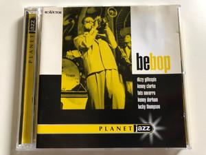Bebop / Dizzy Gillespie, Kenny Clarke, Fats Navarro, Kenny Dorham, Lucky Thompson / Planet Jazz / RCA Victor Audio CD 1999 / 74321 69650 2