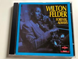 Wilton Felder – Forever, Always / Charly Groove Audio CD 1995 / CPCD 8141