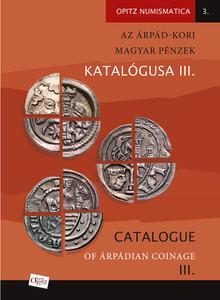 Az Árpád-kori magyar pénzek katalógusa III. by Tóth Csaba – Kiss József Géza / Catalogue of Árpádian Coinage III / Martin Opitz kiadó 2020 / Hardcover / Opitz Numismatica 3. (9789639987715)