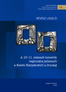 A 10–11. századi temetők regionális jellemzői a Keleti-Kárpátoktól a Dunáig by Révész László / Regional characteristics of 10th & 11th century graveyards From East-Carpathians to the Danube / Martin Opitz kiadó 2020 / Hardcover (9789639987609)