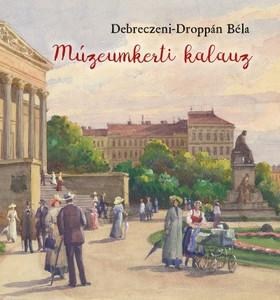 Múzeumkerti kalauz - A Magyar Nemzeti Múzeum kertjének története by Debreczeni-Droppán Béla / History of Hungarian Museum Garden / Martin Opitz kiadó 2019 / Paperback (9789639987548)