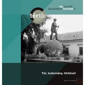 Tér, tudomány, történet by Pál Eszter (editor) / Térformák - társadalomformák 4 / Martin Opitz kiadó 2019 / Paperback / Expanse, Science, History (9789639987470)