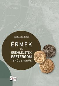 Érmek és éremleletek Esztergom területéről by Prohászka Péter / Coins and coinage from Esztergom area / Martin Opitz kiadó 2019 / Paperback / Régészet - Archeology in Hungary (9789639987456)