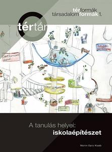 A tanulás helyei: iskolaépítészet by Sárkány Péter, Tamáska Máté / Places for learning - School architecture / Martin Opitz kiadó 2018 / TérTár 1. (9789639987241)