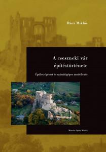 A cseszneki vár építéstörténete by Rácz Miklós / Épületrégészet és számítógépes modellezés / The building of the Csesznek medieval castle / Martin Opitz kiadó 2017 / Hardcover (9789639987258)