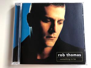 Rob Thomas – ...Something To Be / Atlantic Audio CD 2005 / 7567-93435-2