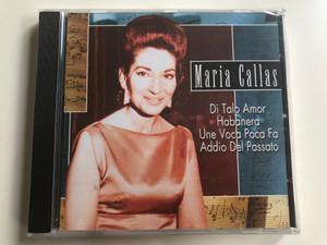 Maria Callas / Di Tale Amor, Habanera, Una Voca Poca Fa, Addio Del Passato / Forever Gold Audio CD 2001 / FG100