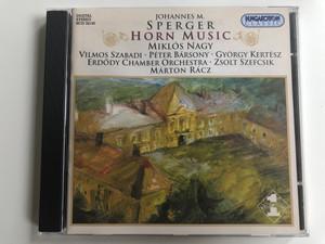 Johannes M. Sperger - Horn Music / Miklos Nagy / Vilmos Szabadi, Peter Barsony, Gyorgy Kertesz / Erdody Chamber Orchestra, Zsolt Szefcsik, Marton Racz / Hungaroton Classic Audio CD 2003 Stereo / HCD 32145