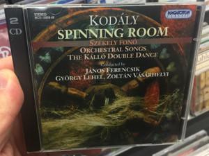 Kodály - Spinning Room - Szekely Fono / Orchestral Songs, The Kallo Double Dance / Conducted by: János Ferencsik, György Lehel, Zoltán Vásárhelyi / Hungaroton Classic 2x Audio CD 1996 Stereo / HCD 12839-40