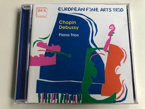 European Fine Arts Trio / Chopin, Debussy, piano trios / DUX Recording Audio CD 2001 / DUX 0326
