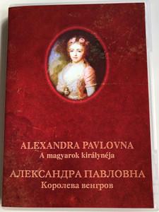 Alexandra Pavlovna - A magyarok királynéja DVD 2007 Александра павловна - Королева венгров / Directed by Szakály István (AlexandraPavlovnaDVD)