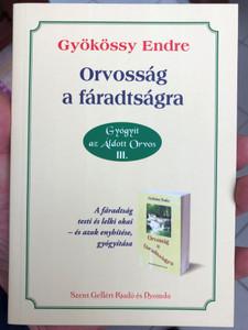 Orvosság a fáradtságra by Gyökössy Endre / Gyógyít az Áldott Orvos III. / Szent Gellért Kiadó és Nyomda / Remedy for tiredness - Hungarian book / Paperback (9789636967673)