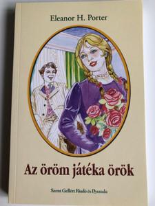 Az öröm játéka örök by Eleanor H. Porter / Szent Gellért Kiadó és Nyomda / The game of joy is eternal / Paperback (9789636964757)