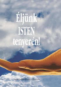 Éljünk Isten tenyerén! by Johanes Rosche / Szent Gellért Kiadó és Nyomda / Let's live in the palm of God's hand (JRosche1)