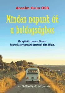 Minden napunk út a boldogsághoz by Anselm Grün / Szent Gellért Kiadó és Nyomda / Our every day is a path to happiness / Hardcover (AGrun1)