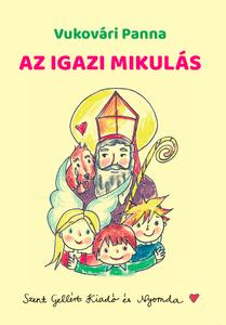 Az igazi Mikulás by Vukovári Panna / Szent Gellért Kiadó és Nyomda / The real Santa Claus / Paperback (AVuk1)