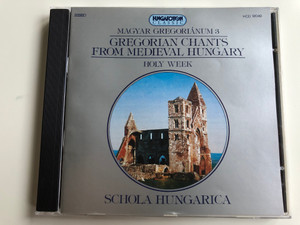 Magyar Gregoriánum 3, Gregorian Chants From Medieval Hungary, Holy Week / Schola Hungarica ‎/ Hungaroton Classic ‎Audio CD 1994 Stereo / HCD 12049