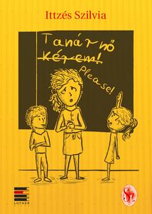 Tanárnő, kérem! by Ittzés Szilvia / Szent Gellért Kiadó és Nyomda / Teacher, please! / Hardcover (Ittzes1)