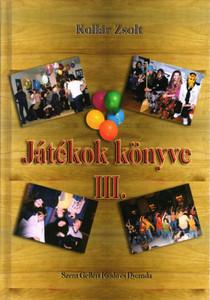 Játékok Könyve III. by Kollár Zsolt / Szent Gellért Kiadó és Nyomda / Book of games III. / Hardcover (Kollar1)