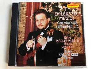 Emlekszel Meg...? = Can You Still Remember...? / Erno Kallai Kiss Jr and his Gypsy Band / Erno Kallai Kiss - clarinet / Hungaroton Classic Audio CD 1997 Stereo / HCD 10306