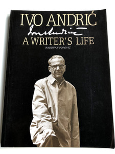 Ivo Andrić - A writer's life by Radovan Popović / English edition of Ivo Andrić - Život / Zadužbina Ive Andrića Belgrade 1989 / Jugoslovenska revija / Paperback (8674130365)
