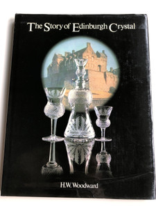 The Story of Edinburgh Crystal by H. W. Woodward / Dema Glass Limited 1984 / Hardcover (EdinburghCrystal)