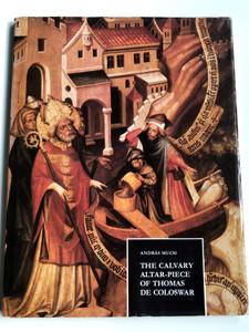 The Calvary Altar-piece of Thomas de Coloswar by András Mucsi / Esztergom Christian Museum / Corvina Kiadó - Magyar Helikon / Hardcover (9631309657)