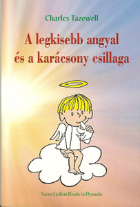 A legkisebb angyal és a karácsony csillaga by Charles Tazewell / Szent Gellért Kiadó és Nyomda / The smallest angel and the star of Christmas / Paperback (9789636967475)