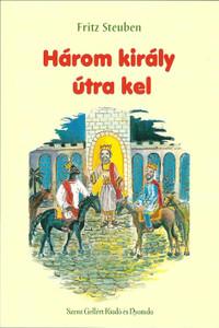 Három király útra kel by Fritz Steuben / Szent Gellért Kiadó és Nyomda / Journey of the three kings / Paperback (Steuben1)