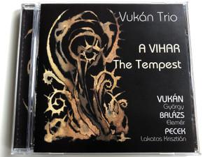 Vukán Trió – A Vihar=The Tempest / Vukán Gyorgy, Balazs Elemer, Pecek Lakatos Krisztian / Gyulai Várszínház Audio CD 2013 / GYVCD003