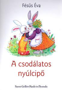 A csodálatos nyúlcipő by Fésűs Éva / Szent Gellért Kiadó és Nyomda / Wonderful rabbit shoes / Paperback (Fesus1)