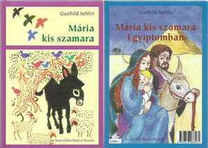 Mária kis szamara Egyiptomban by Gunhild Sehlin / Szent Gellért Kiadó és Nyomda / Mary's little donkey - Mary's little donkey in Egypt / Hardcover (9789636966461)