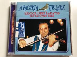 A Pacsirta = The Lark / Sándor Déki Lakatos And His Gipsy Band / Gypsy Instrumental / Lamarti Audio CD 1995 Stereo / LCD 1003