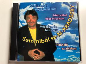 Semmiből Se-M-ARADSZKY / Annál Az Első Ügyetlen Csóknál, Isten Véled, Édes Piroskám, Még Ide-Oda Húz A Szív, Pókháló Az Ablakon / Gong Audio CD 1995 / HCD 37806