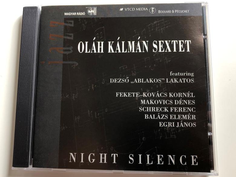 Oláh Kálmán Sextet – Night Silence / Featuring: Dezso ''Ablakos'' Lakatos / Feket-Kovacs Kornel, Makovics Denes, Schreck Ferenc, Balazs Elemer, Egri Janos / Bouvard & Pécuchet Records Audio CD 1995 / VBP 031