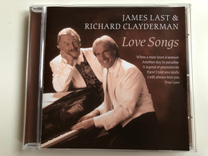 James Last & Richard Clayderman – Love Songs / When A Man Loves A Woman, Another Day In Paradise, A Legend Of Greensleeves, Have I Told You Lately, I Will Always Love You, True Love / Disky Audio CD 2004 / DC 901721
